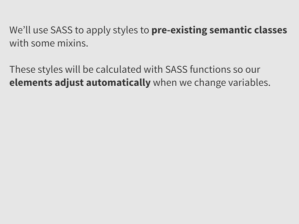 We'll use SASS to apply styles to pre-existing ...