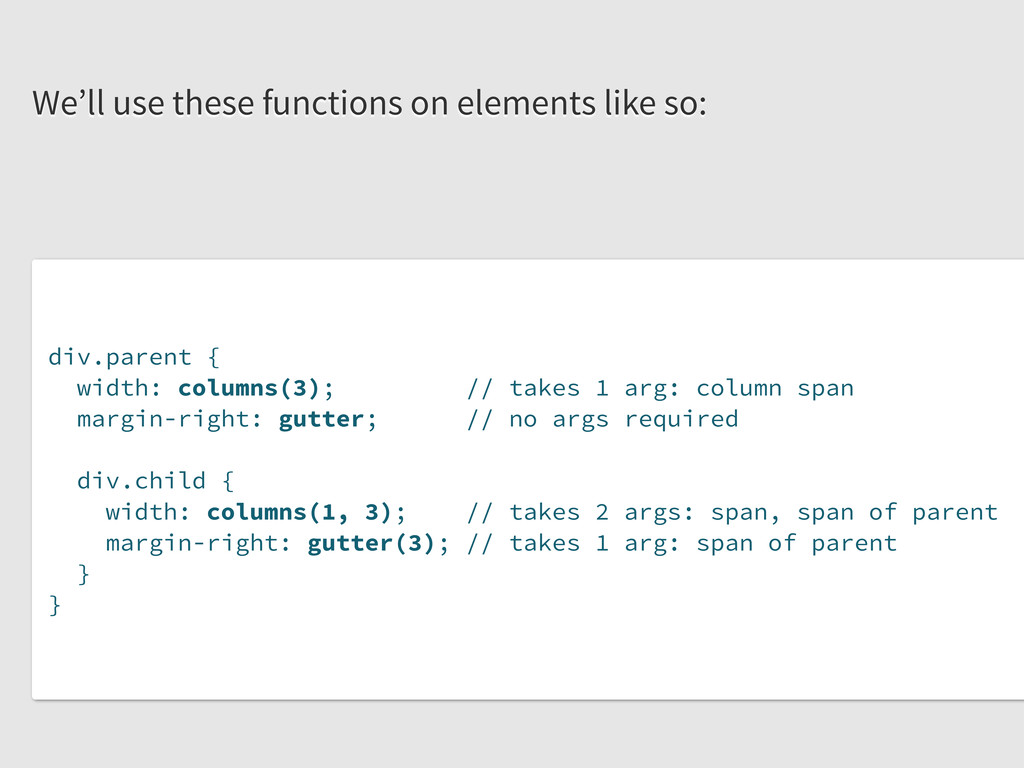 div.parent { width: columns(3); // takes 1 arg:...