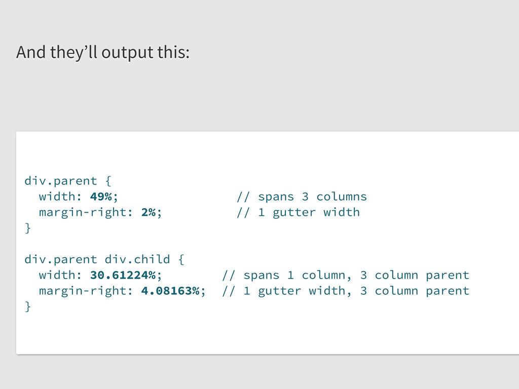 div.parent { width: 49%; // spans 3 columns mar...