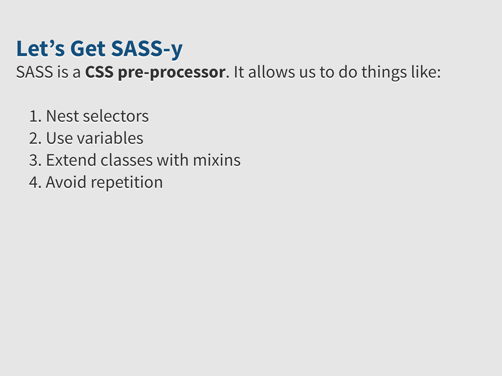 Let's Get SASS-y SASS is a CSS pre-processor. I...