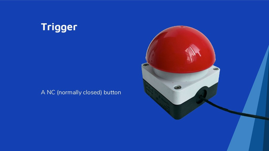 Trigger A NC (normally closed) button