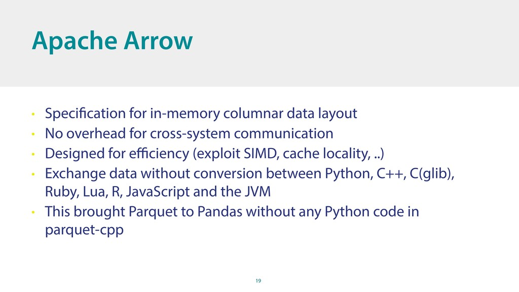 19 Apache Arrow • Specification for in-memory c...