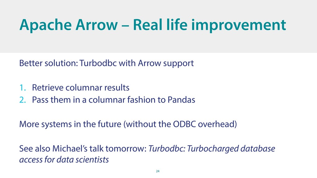 24 Better solution: Turbodbc with Arrow support...