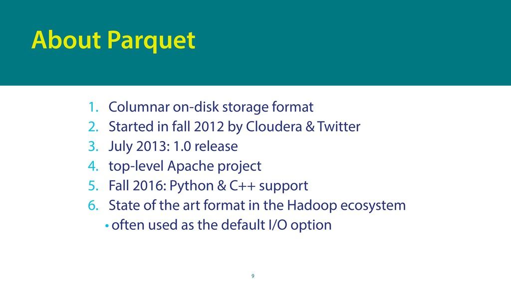 9 About Parquet 1. Columnar on-disk storage for...