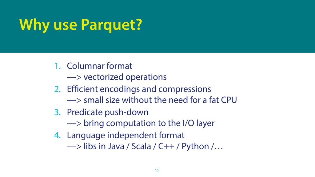 10 Why use Parquet? 1. Columnar format