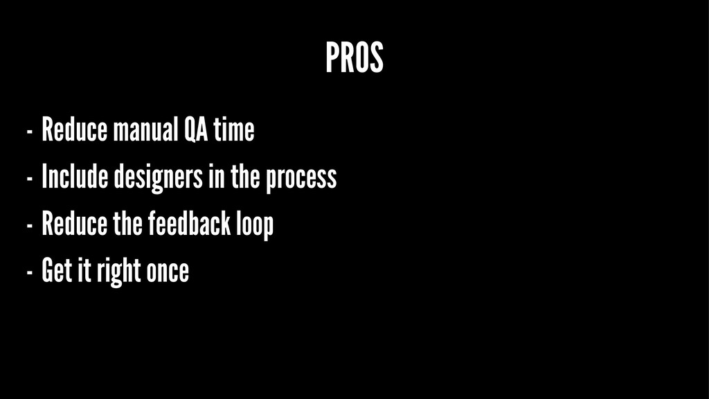 PROS - Reduce manual QA time - Include designer...