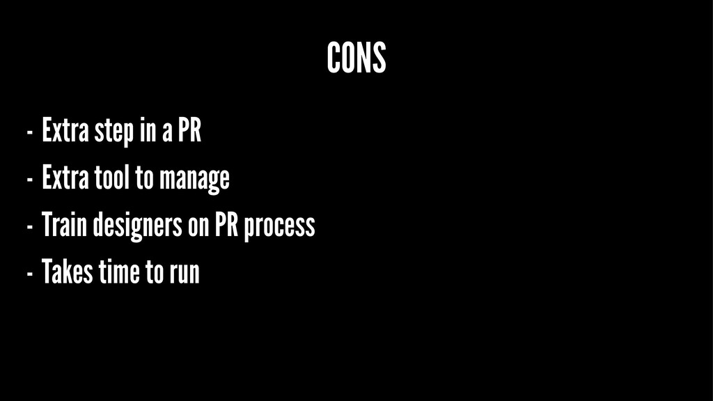 CONS - Extra step in a PR - Extra tool to manag...