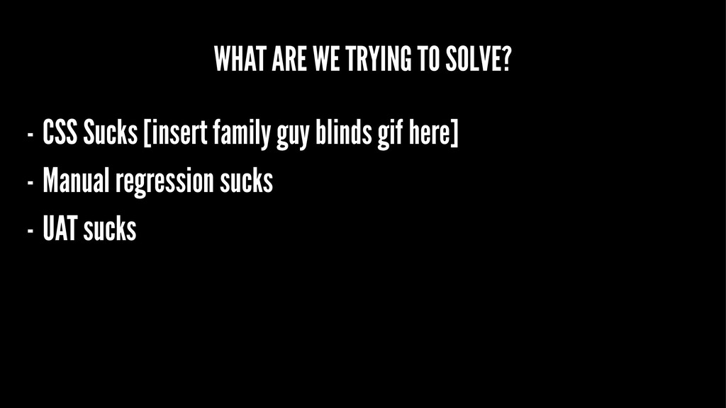 WHAT ARE WE TRYING TO SOLVE? - CSS Sucks [inser...
