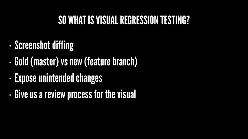 SO WHAT IS VISUAL REGRESSION TESTING? - Screens...