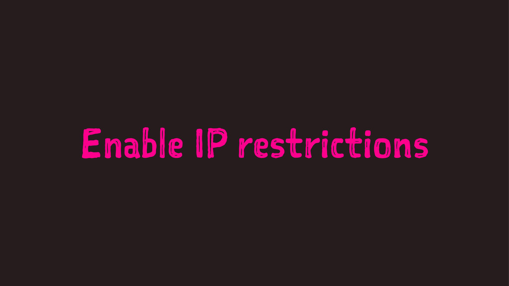 Enable IP restrictions