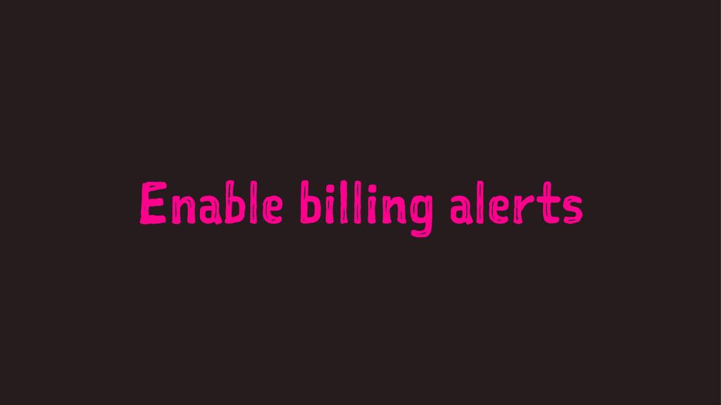 Enable billing alerts