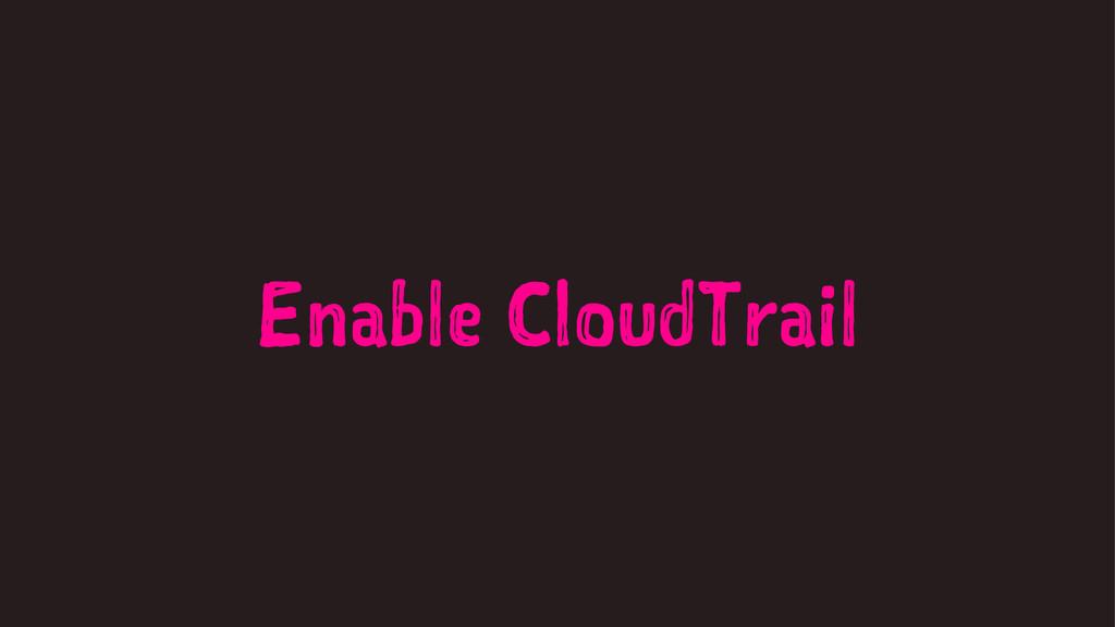 Enable CloudTrail
