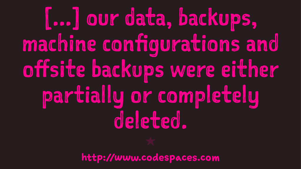 [...] our data, backups, machine configurations...
