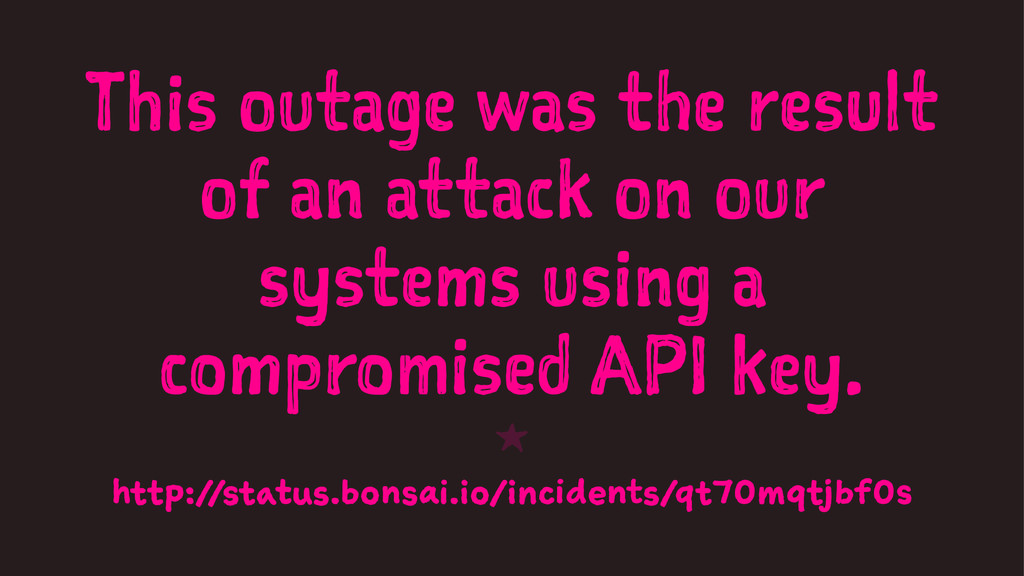 This outage was the result of an attack on our ...