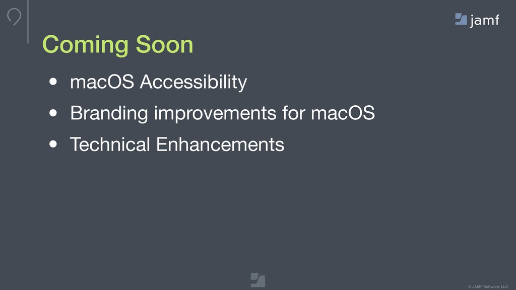© JAMF Software, LLC Coming Soon • macOS Access...