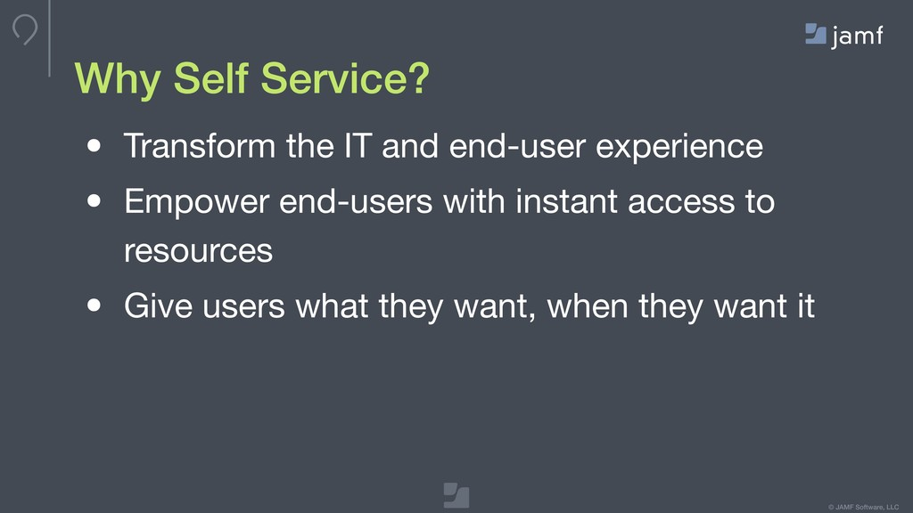 © JAMF Software, LLC Why Self Service? • Transf...
