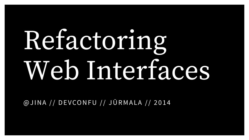 Refactoring Web Interfaces @JINA // DEVCONFU //...