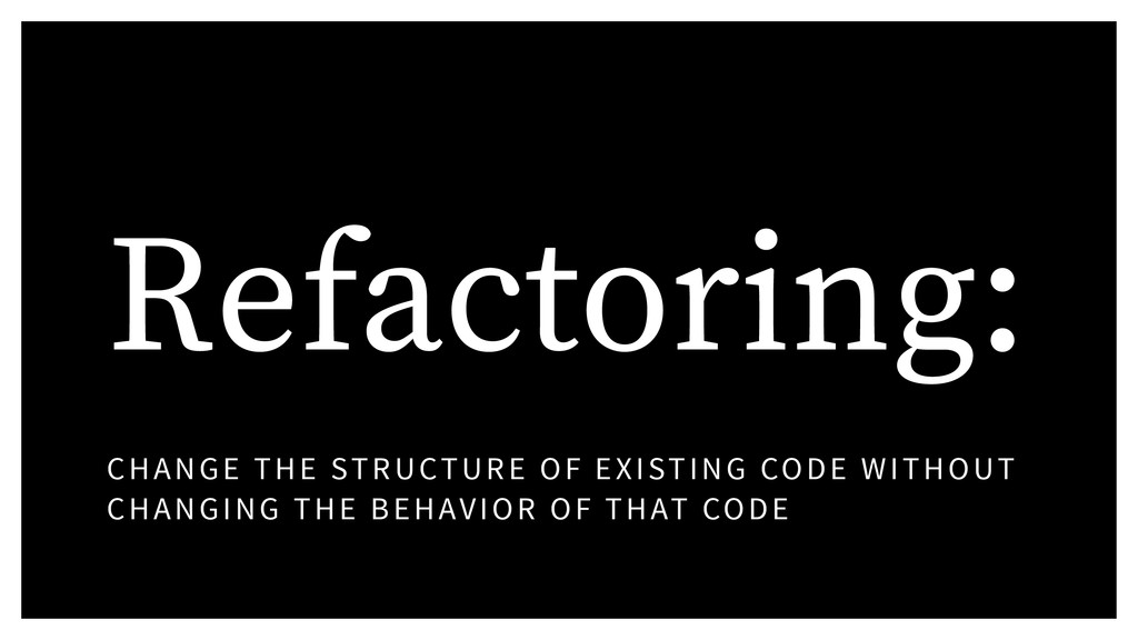 Refactoring: CHANGE THE STRUCTURE OF EXISTING C...