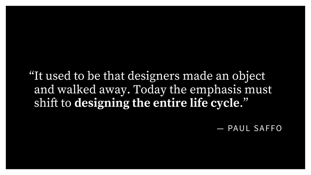 "— PAUL SAFFO ""It used to be that designers made..."