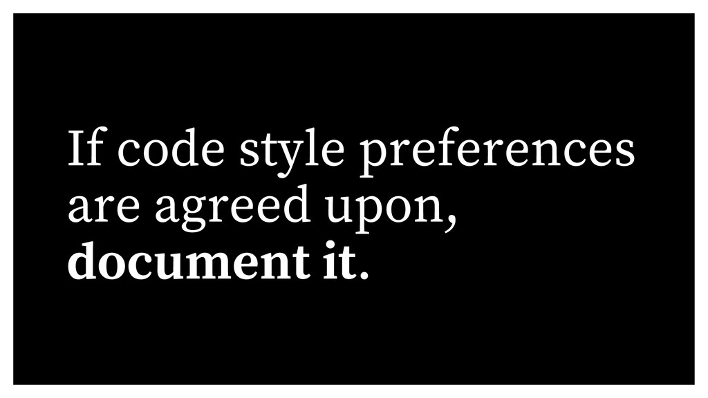 If code style preferences are agreed upon, docu...