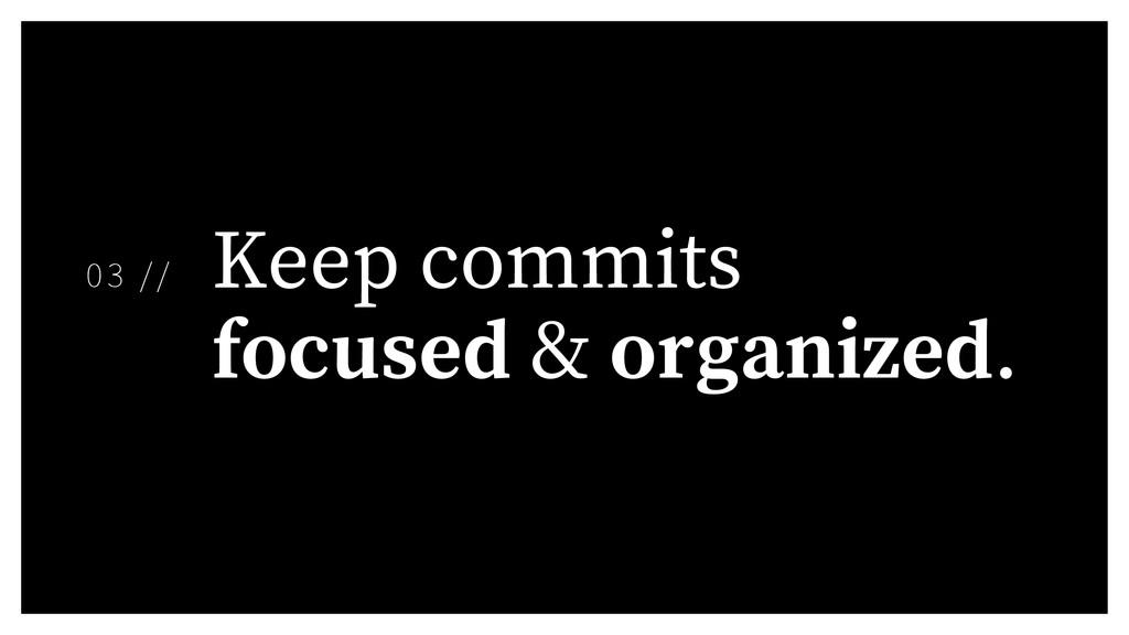Keep commits focused & organized. 03 //