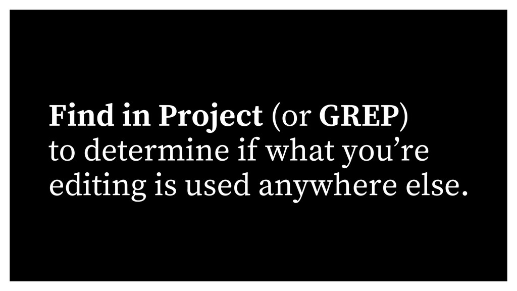 Find in Project (or GREP) to determine if what ...