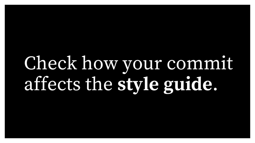 Check how your commit affects the style guide.