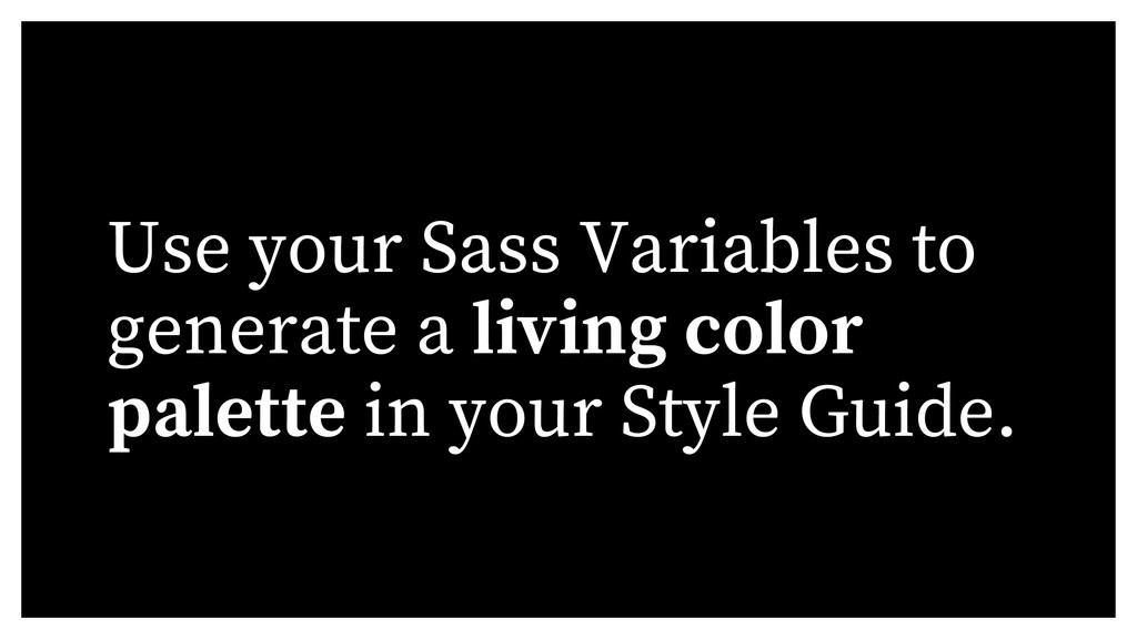 Use your Sass Variables to generate a living co...