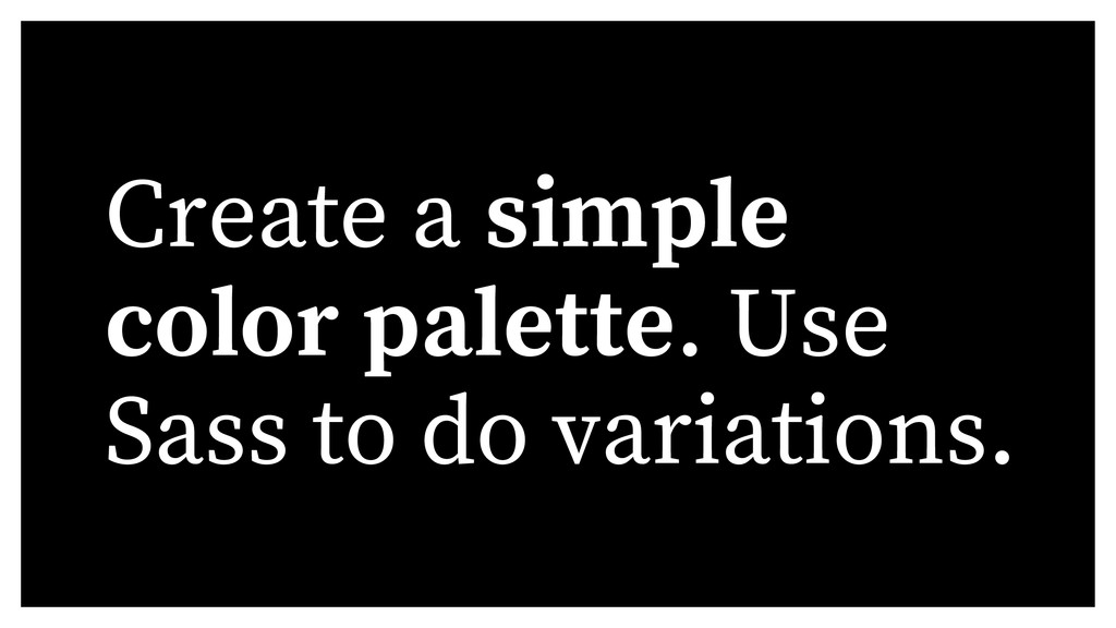 Create a simple color palette. Use Sass to do v...