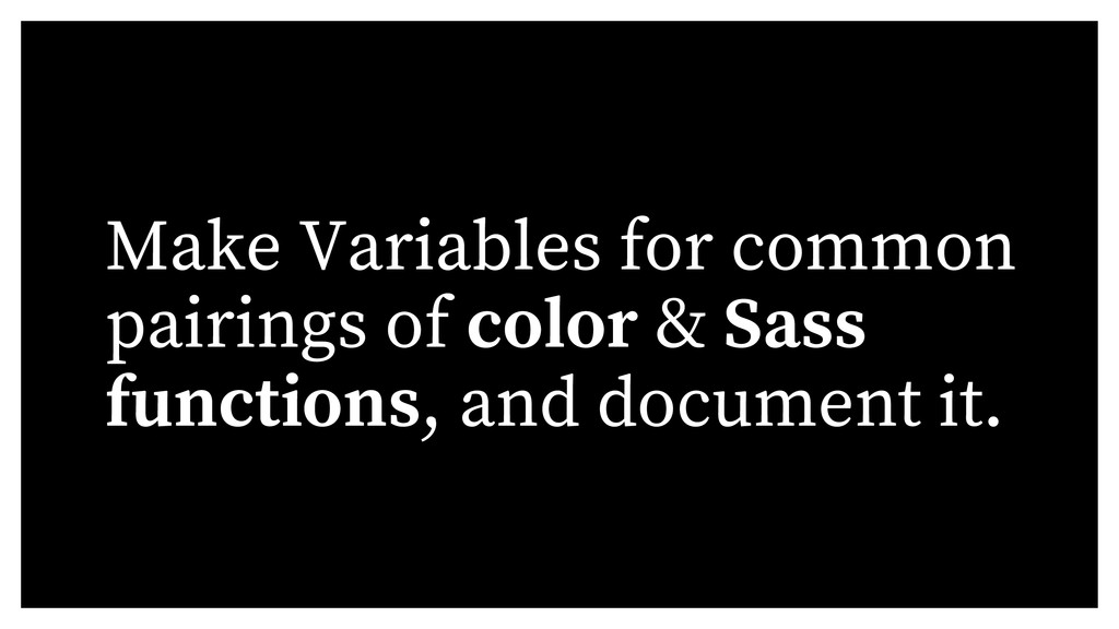 Make Variables for common pairings of color & S...
