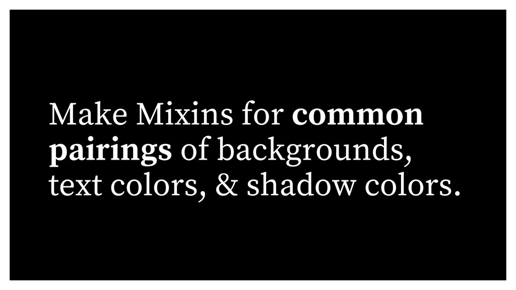 Make Mixins for common pairings of backgrounds,...