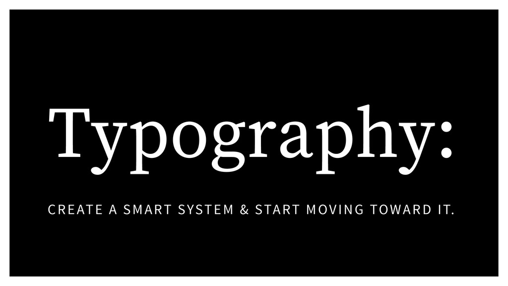 Typography: CREATE A SMART SYSTEM & START MOVIN...