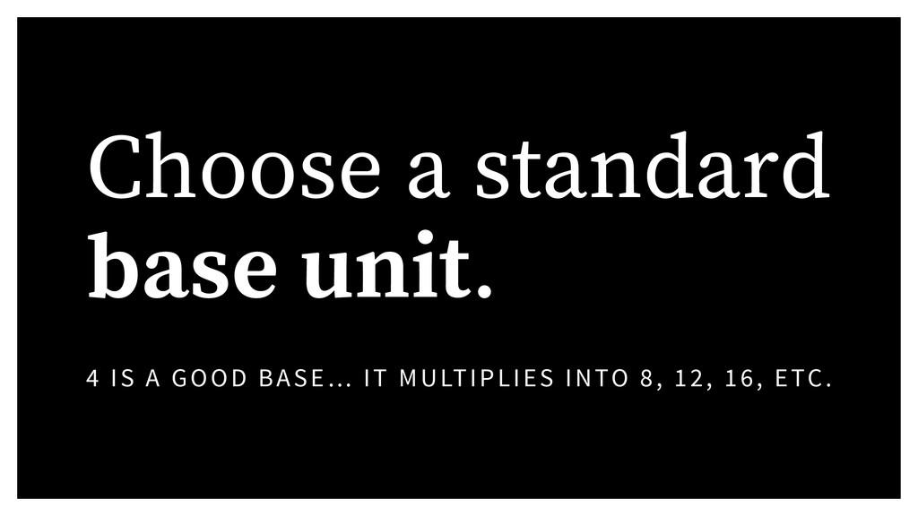 Choose a standard base unit. 4 IS A GOOD BASE… ...