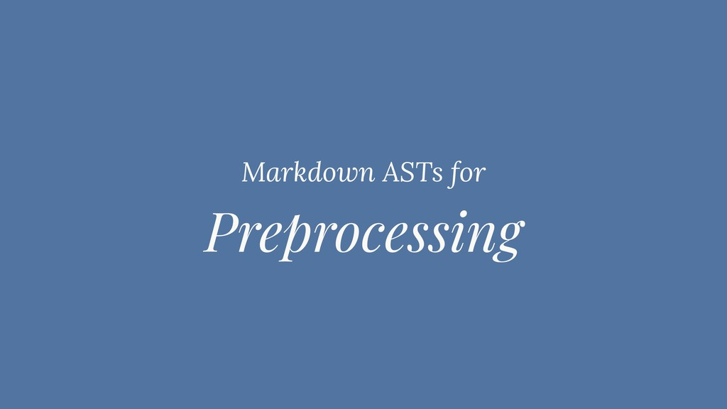 Preprocessing Markdown ASTs for