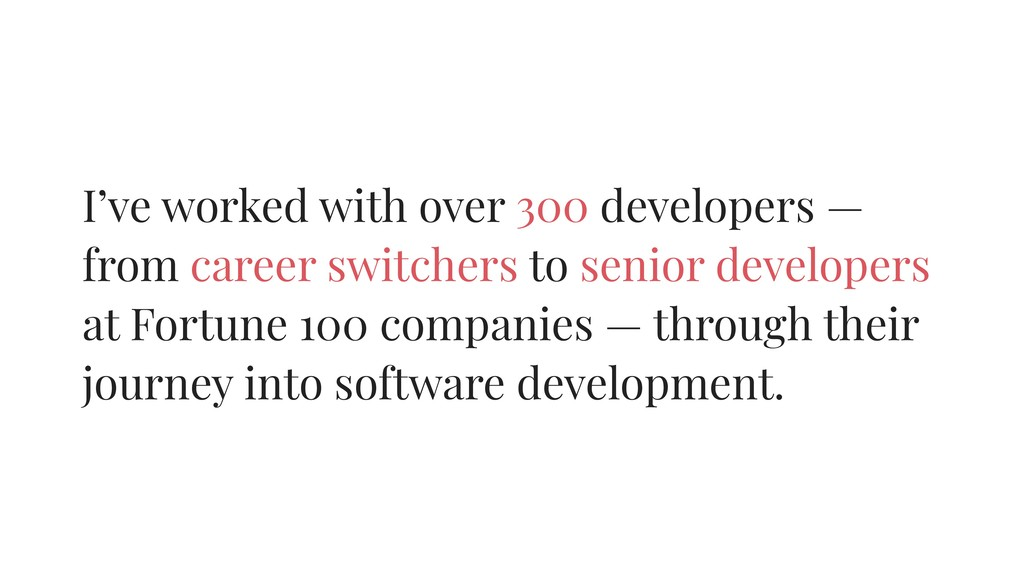I've worked with over 300 developers — from car...