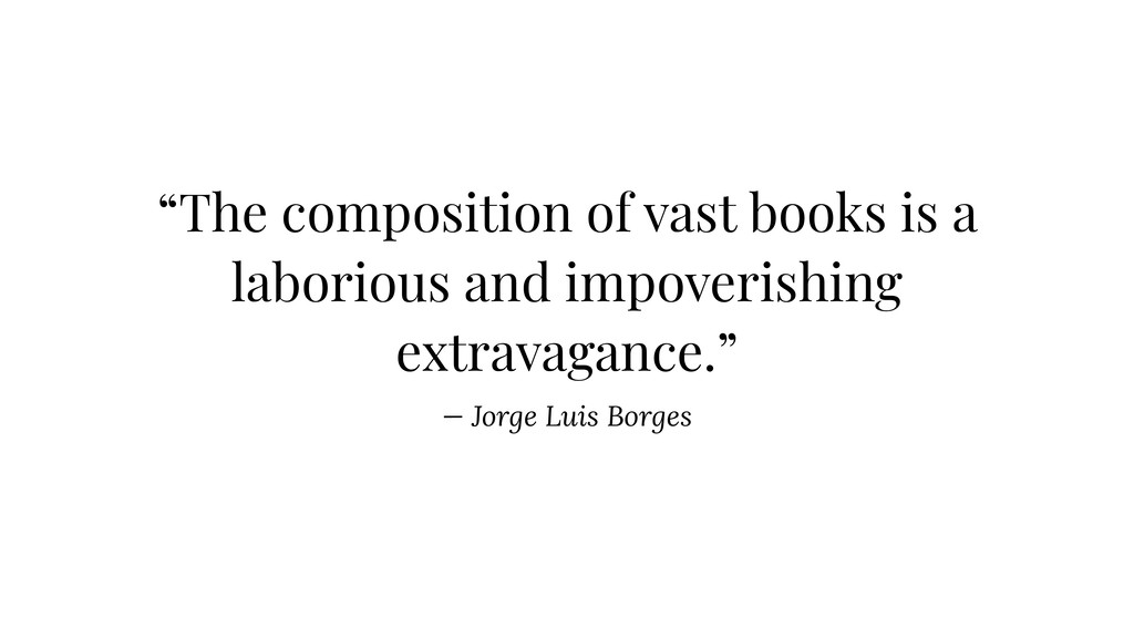 """The composition of vast books is a laborious a..."