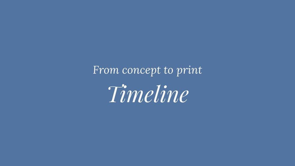 Timeline From concept to print