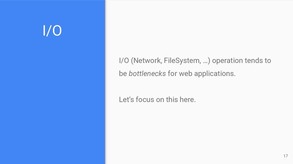 I/O I/O (Network, FileSystem, …) operation tend...