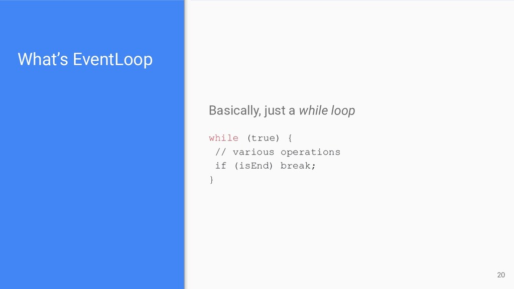 Basically, just a while loop while (true) { // ...