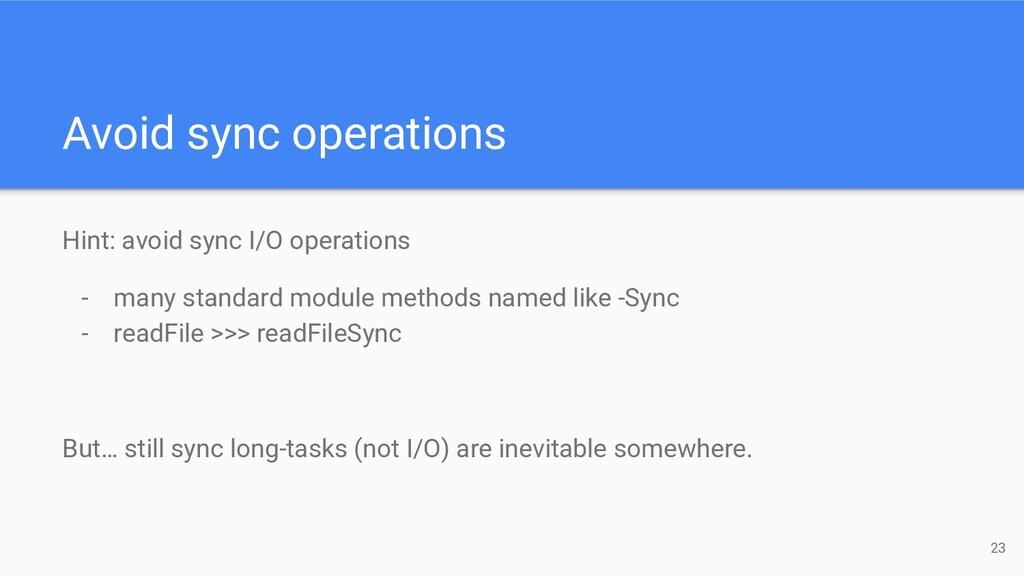 Avoid sync operations Hint: avoid sync I/O oper...