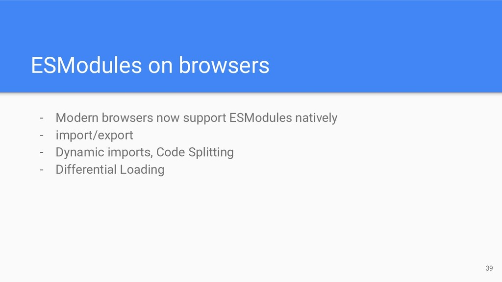 - Modern browsers now support ESModules nativel...