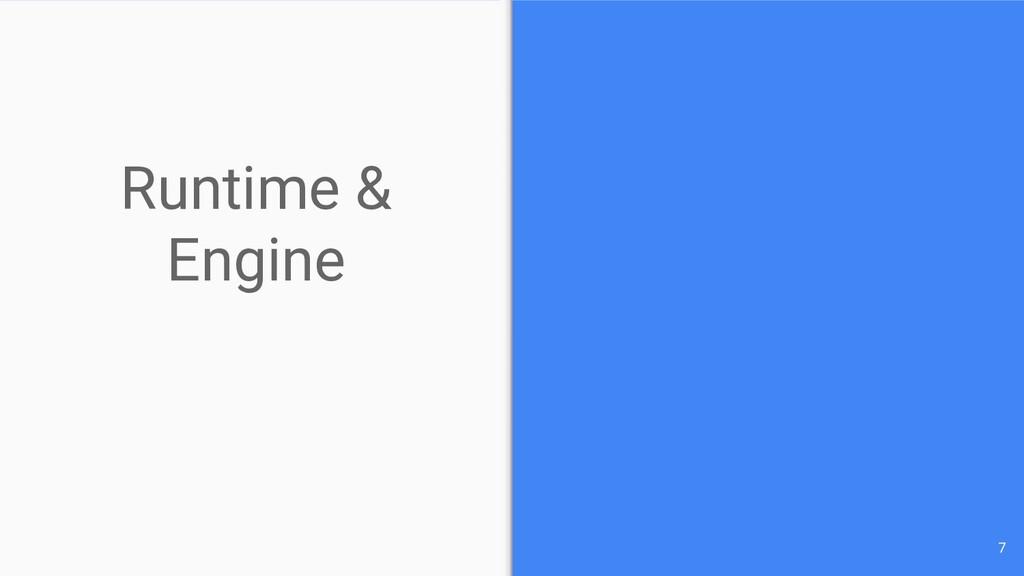Runtime & Engine 7
