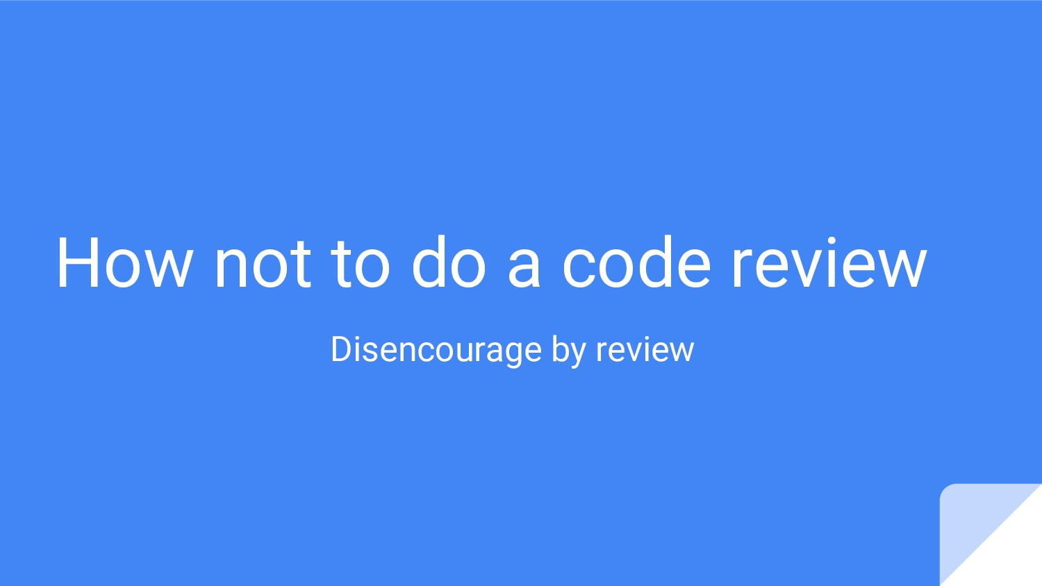 How not to do a code review Disencourage by rev...