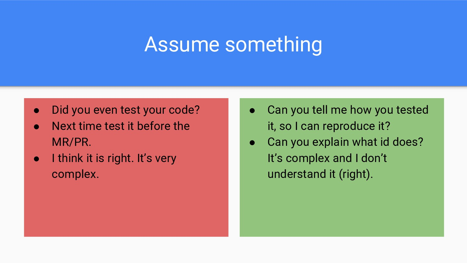 Assume something ● Did you even test your code?...