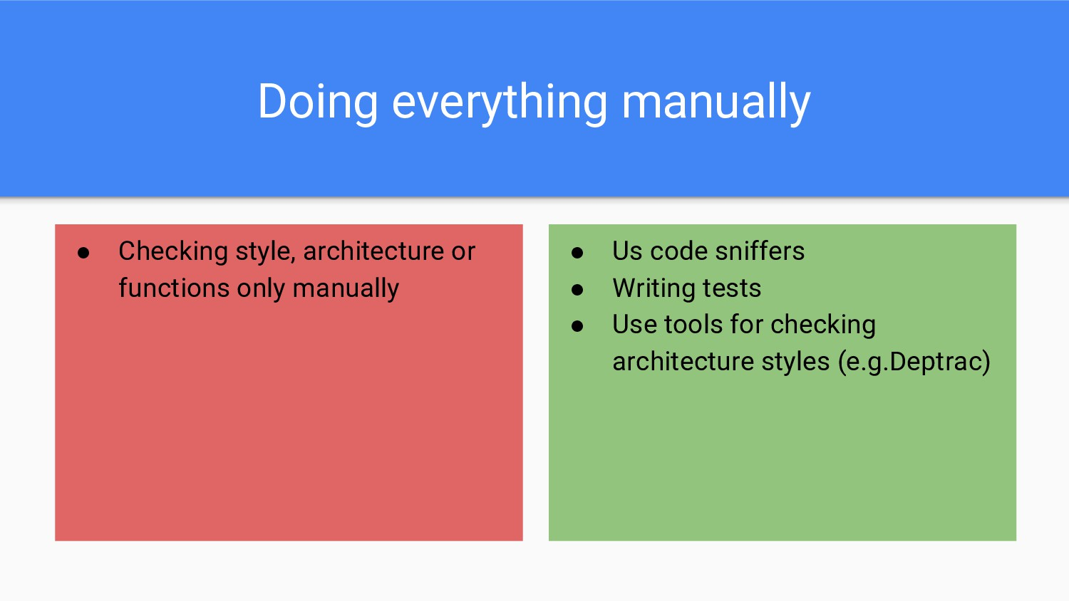 Doing everything manually ● Checking style, arc...