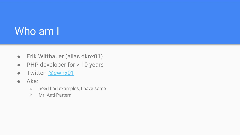 Who am I ● Erik Witthauer (alias dknx01) ● PHP ...
