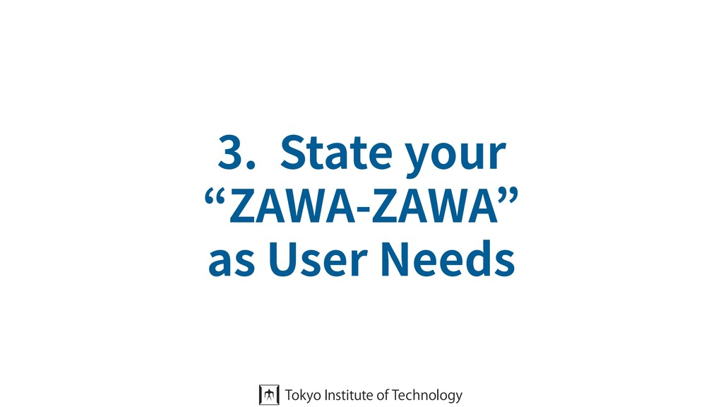 "3. State your ""ZAWA-ZAWA"" as User Needs"