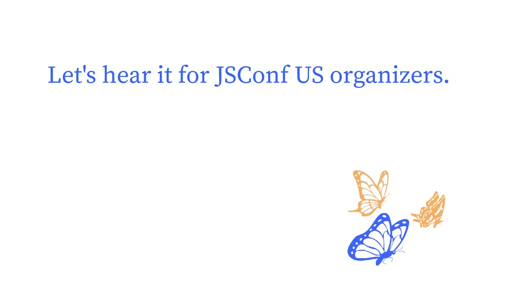 Let's hear it for JSConf US organizers.