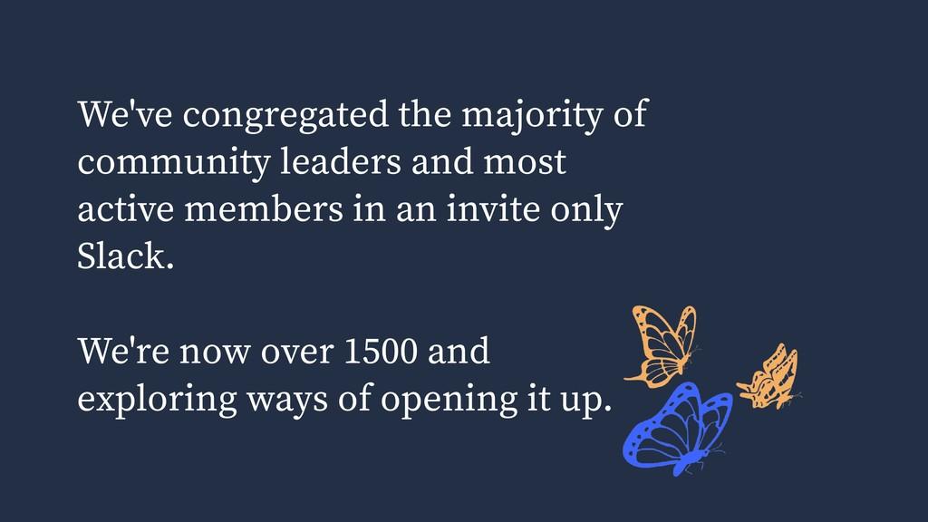 We've congregated the majority of community lea...