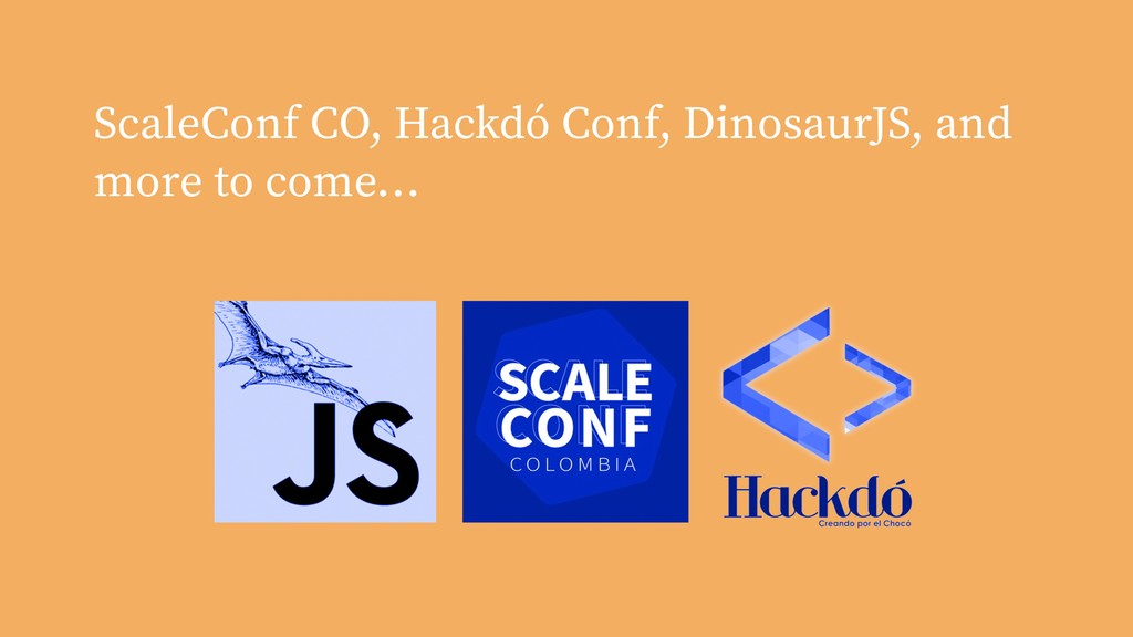 ScaleConf CO, Hackdó Conf, DinosaurJS, and more...